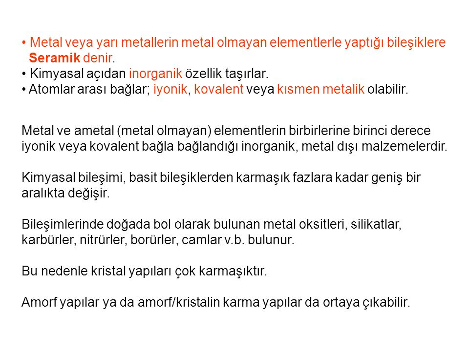 • Metal veya yarı metallerin metal olmayan elementlerle yaptığı bileşiklere
