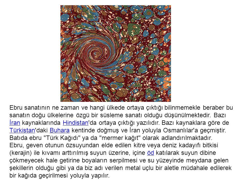 Ebru sanatının ne zaman ve hangi ülkede ortaya çıktığı bilinmemekle beraber bu sanatın doğu ülkelerine özgü bir süsleme sanatı olduğu düşünülmektedir. Bazı İran kaynaklarında Hindistan da ortaya çıktığı yazılıdır. Bazı kaynaklara göre de Türkistan daki Buhara kentinde doğmuş ve İran yoluyla Osmanlılar a geçmiştir. Batıda ebru Türk Kağıdı ya da mermer kağıt olarak adlandırılmaktadır.