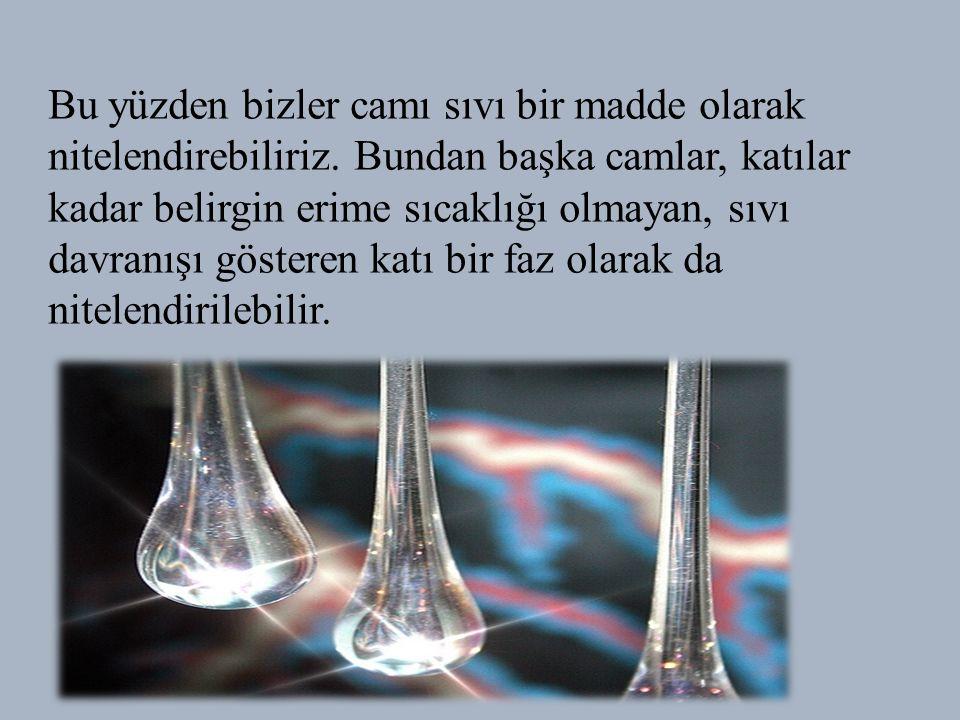 Bu yüzden bizler camı sıvı bir madde olarak nitelendirebiliriz