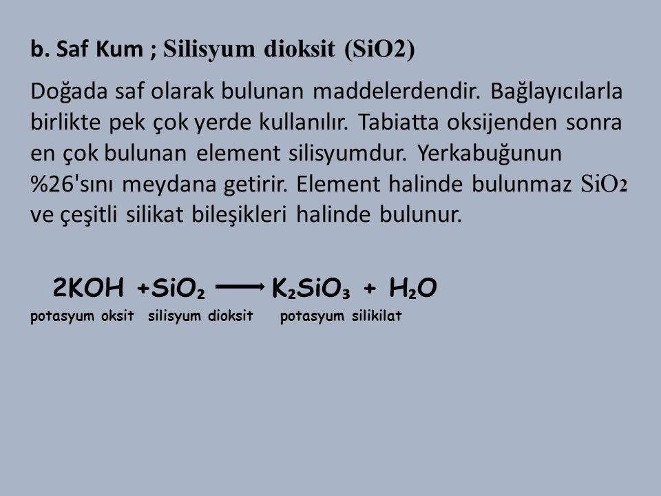 b. Saf Kum ; Silisyum dioksit (SiO2)
