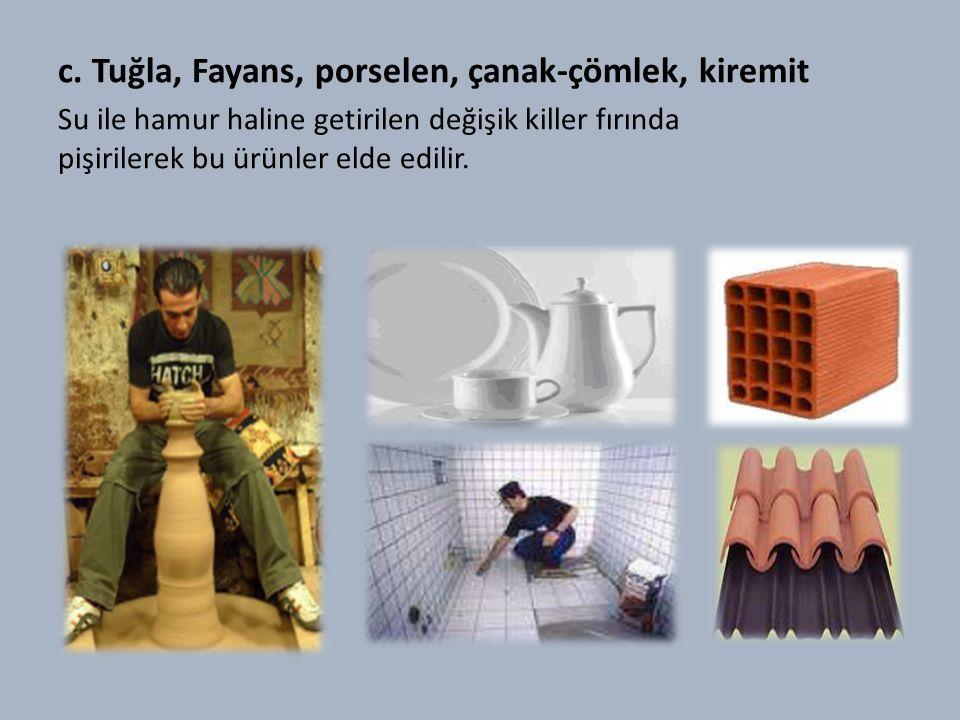 c. Tuğla, Fayans, porselen, çanak-çömlek, kiremit
