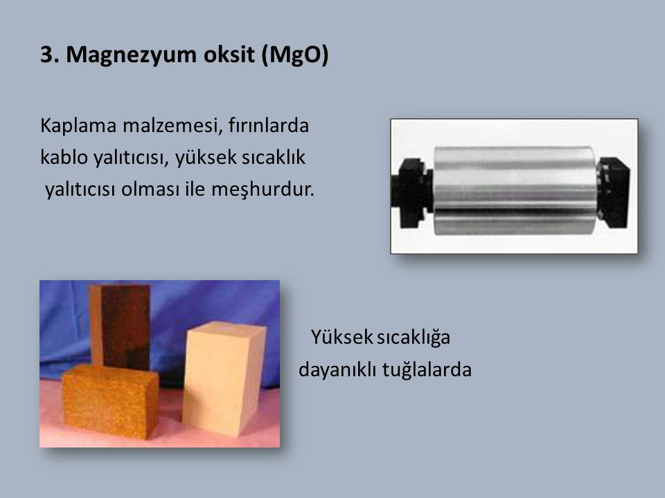 3. Magnezyum oksit (MgO) Yüksek sıcaklığa