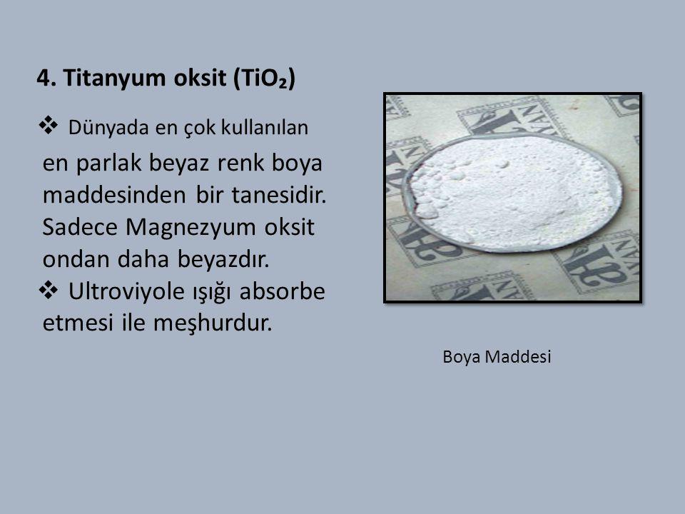 4. Titanyum oksit (TiO₂) Dünyada en çok kullanılan. en parlak beyaz renk boya. maddesinden bir tanesidir.