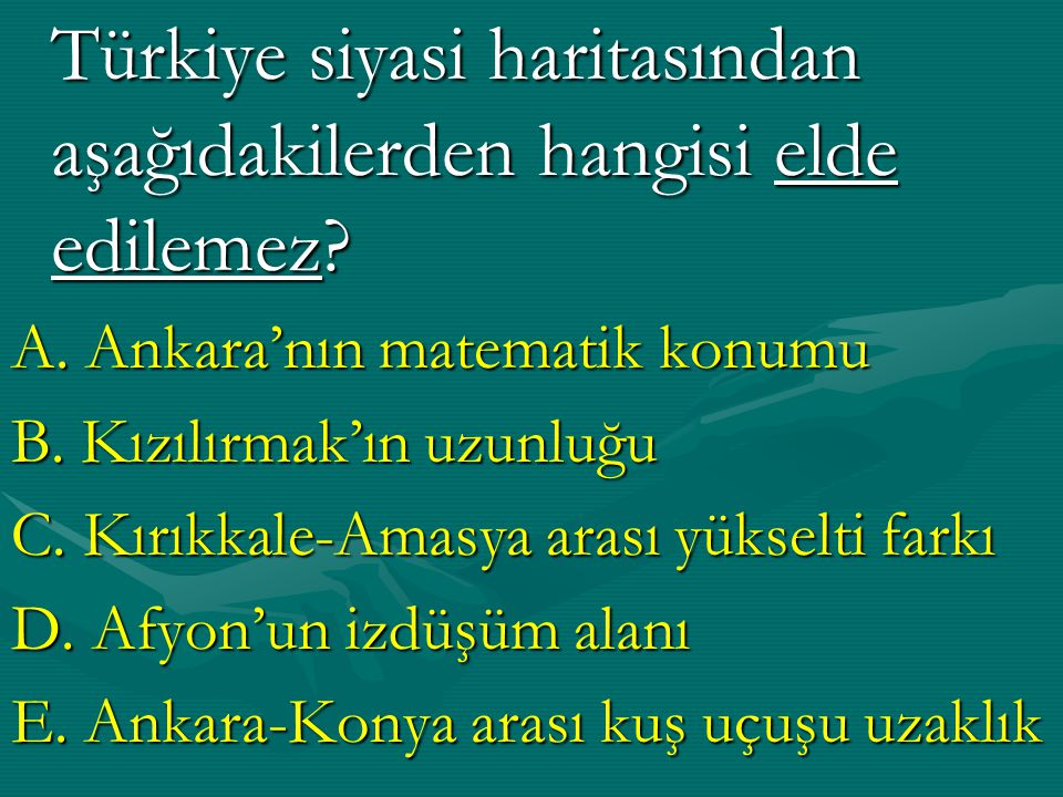 Türkiye siyasi haritasından aşağıdakilerden hangisi elde edilemez