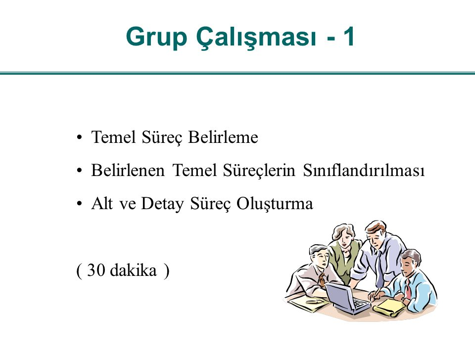 Grup Çalışması - 1 Temel Süreç Belirleme