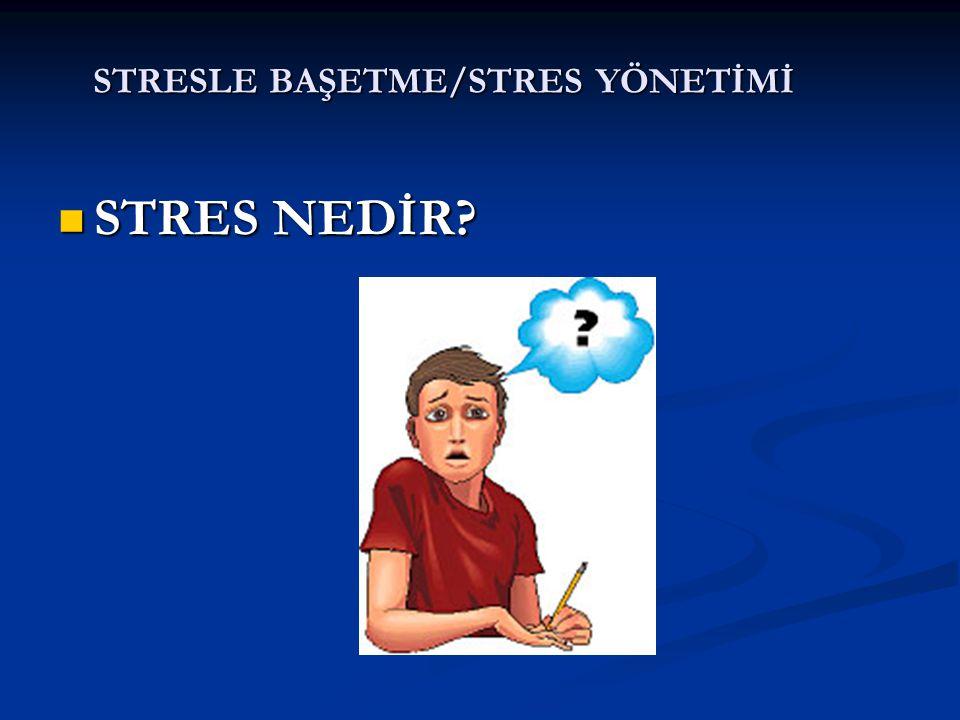 STRESLE BAŞETME/STRES YÖNETİMİ