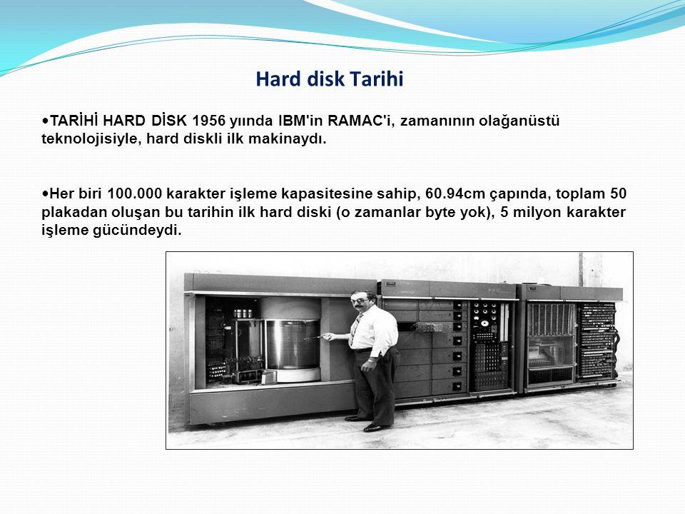 Hard disk Tarihi TARİHİ HARD DİSK 1956 yıında IBM in RAMAC i, zamanının olağanüstü teknolojisiyle, hard diskli ilk makinaydı.
