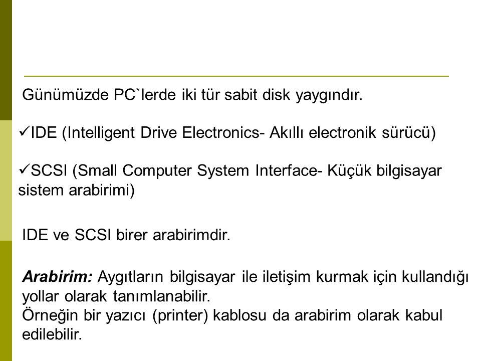 Günümüzde PC`lerde iki tür sabit disk yaygındır.
