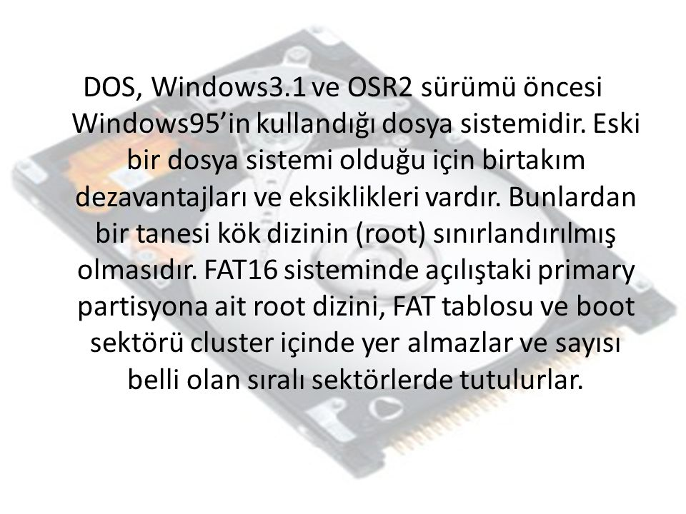 DOS, Windows3.1 ve OSR2 sürümü öncesi Windows95'in kullandığı dosya sistemidir.