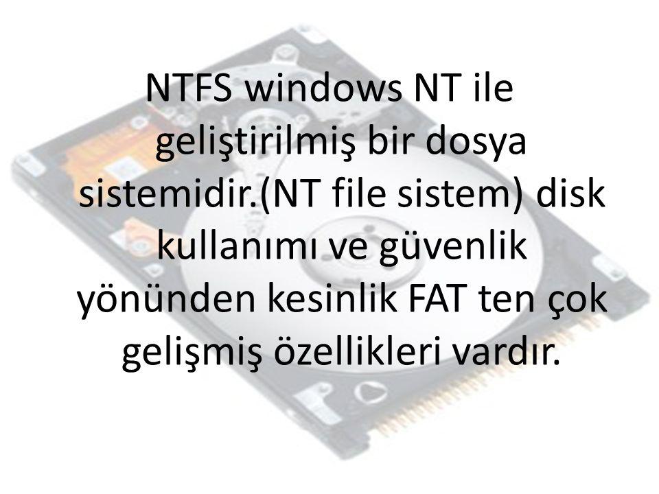 NTFS windows NT ile geliştirilmiş bir dosya sistemidir