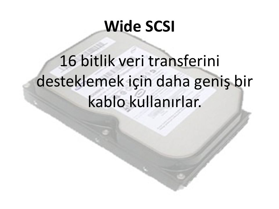 Wide SCSI 16 bitlik veri transferini desteklemek için daha geniş bir kablo kullanırlar.