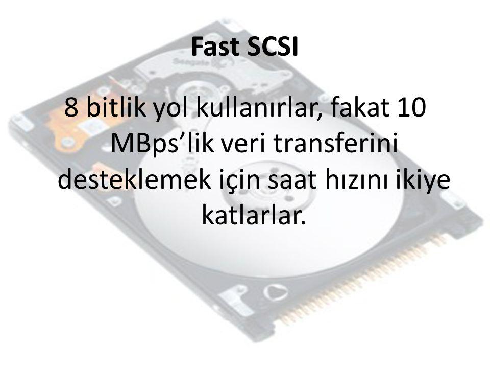 Fast SCSI 8 bitlik yol kullanırlar, fakat 10 MBps'lik veri transferini desteklemek için saat hızını ikiye katlarlar.