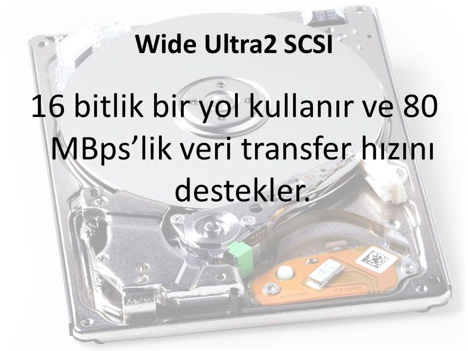 Wide Ultra2 SCSI 16 bitlik bir yol kullanır ve 80 MBps'lik veri transfer hızını destekler.