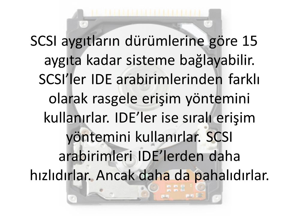 SCSI aygıtların dürümlerine göre 15 aygıta kadar sisteme bağlayabilir