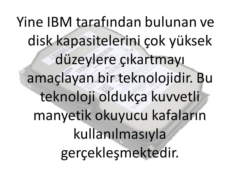 Yine IBM tarafından bulunan ve disk kapasitelerini çok yüksek düzeylere çıkartmayı amaçlayan bir teknolojidir.
