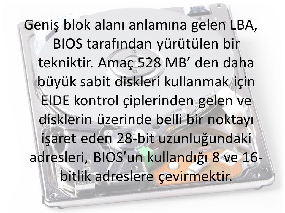 Geniş blok alanı anlamına gelen LBA, BIOS tarafından yürütülen bir tekniktir.