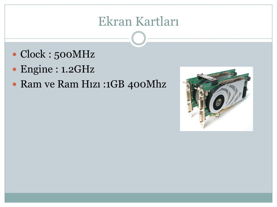 Ekran Kartları Clock : 500MHz Engine : 1.2GHz