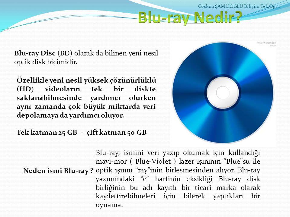Blu-ray Nedir Coşkun ŞAMLIOĞLU Bilişim Tek.Öğrt. Blu-ray Disc (BD) olarak da bilinen yeni nesil optik disk biçimidir.