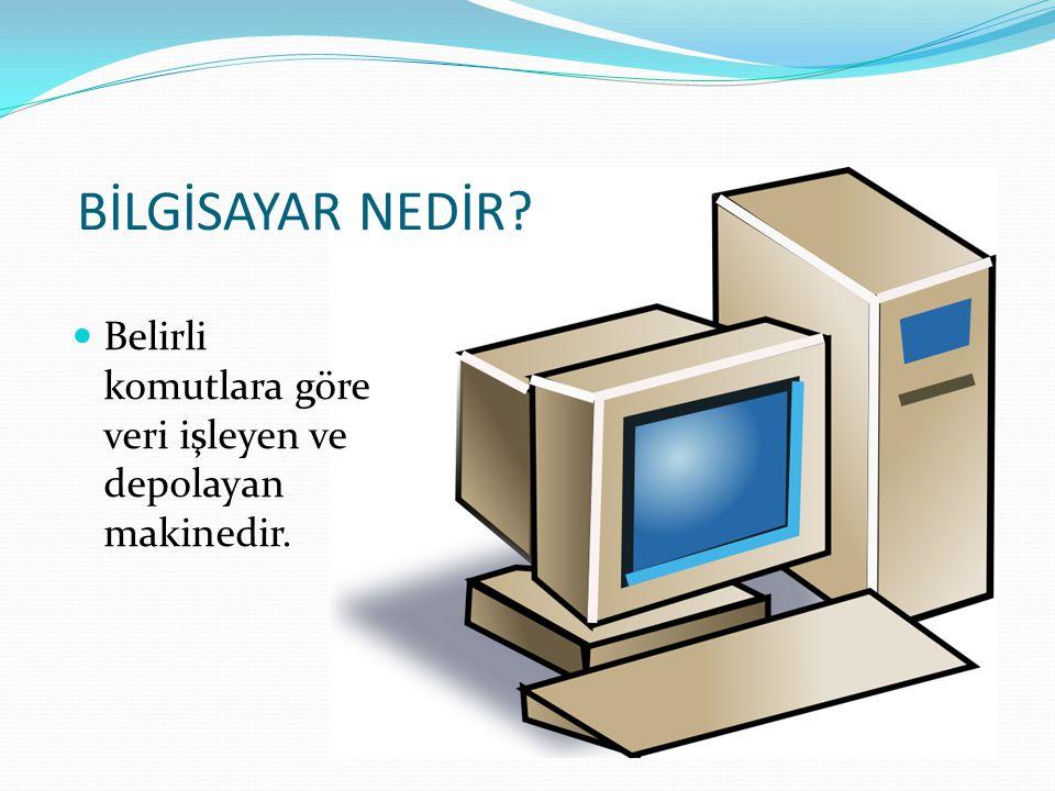 BİLGİSAYAR NEDİR Belirli komutlara göre veri işleyen ve depolayan makinedir.