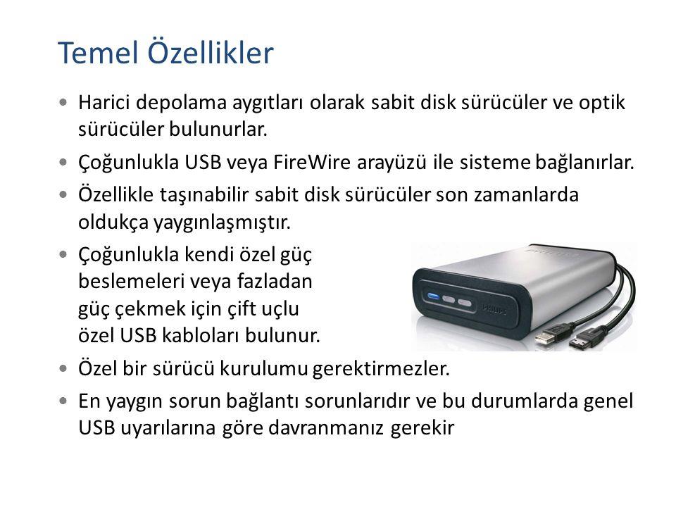 Temel Özellikler Harici depolama aygıtları olarak sabit disk sürücüler ve optik sürücüler bulunurlar.