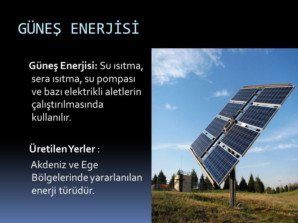 GÜNEŞ ENERJİSİ Güneş Enerjisi: Su ısıtma, sera ısıtma, su pompası ve bazı elektrikli aletlerin çalıştırılmasında kullanılır.