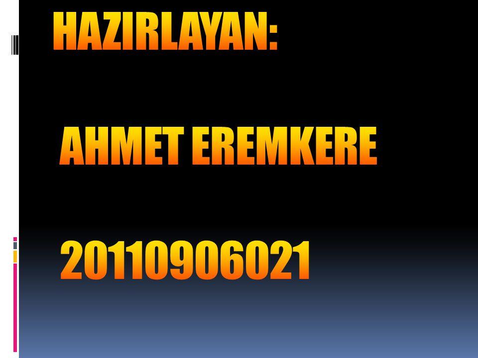 HAZIRLAYAN: AHMET EREMKERE 20110906021