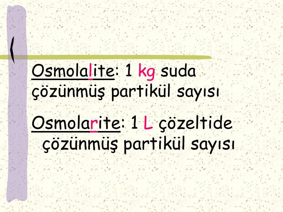 Osmolalite: 1 kg suda çözünmüş partikül sayısı
