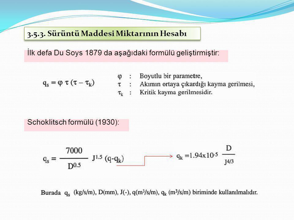 İlk defa Du Soys 1879 da aşağıdaki formülü geliştirmiştir: