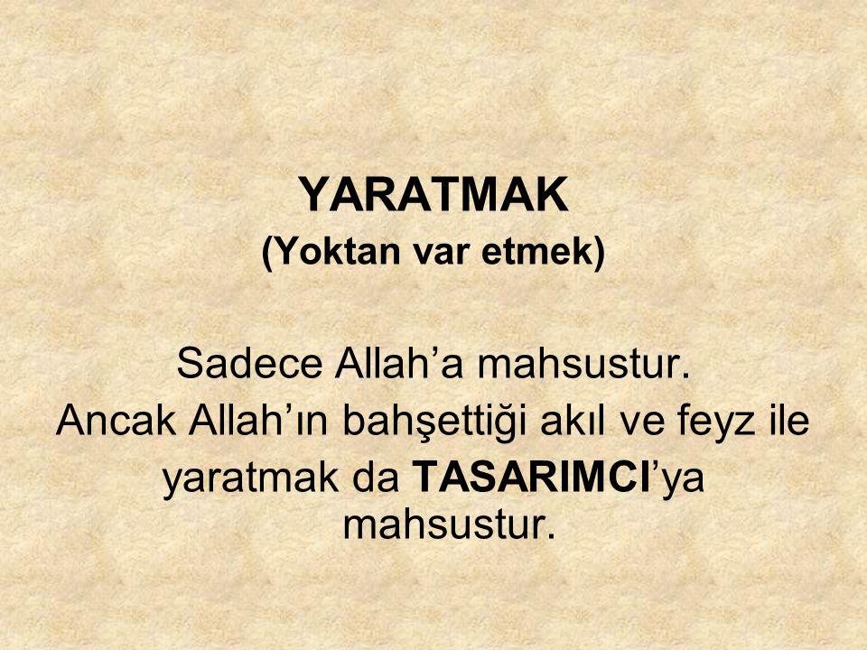 YARATMAK Sadece Allah'a mahsustur.