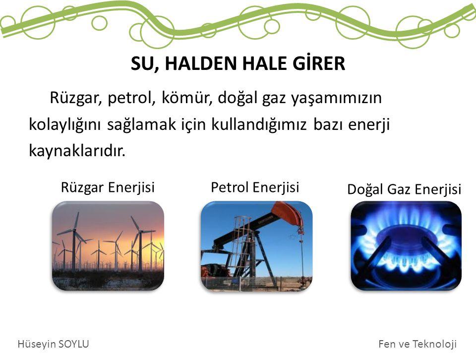 Rüzgar, petrol, kömür, doğal gaz yaşamımızın kolaylığını sağlamak için kullandığımız bazı enerji kaynaklarıdır.