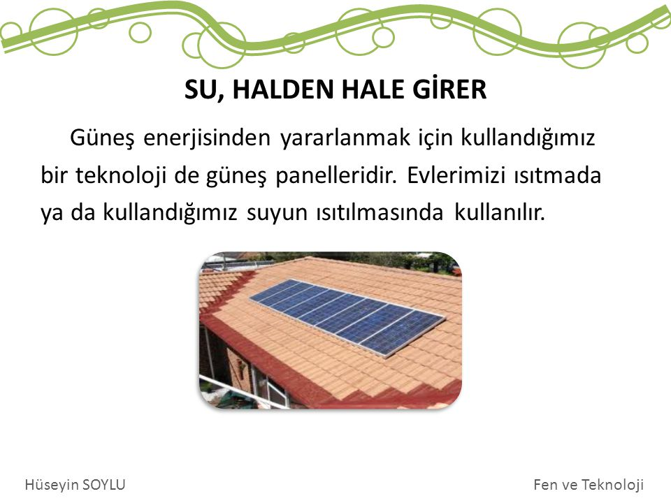 Güneş enerjisinden yararlanmak için kullandığımız bir teknoloji de güneş panelleridir.