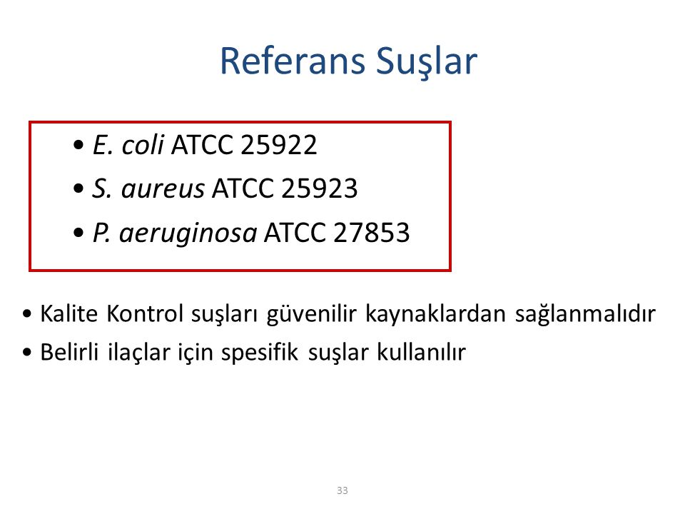Referans Suşlar E. coli ATCC 25922 S. aureus ATCC 25923