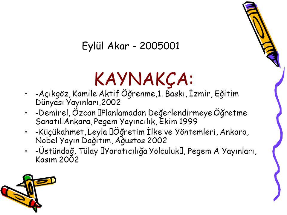 Eylül Akar - 2005001 KAYNAKÇA: -Açıkgöz, Kamile Aktif Öğrenme,1. Baskı, İzmir, Eğitim Dünyası Yayınları,2002.