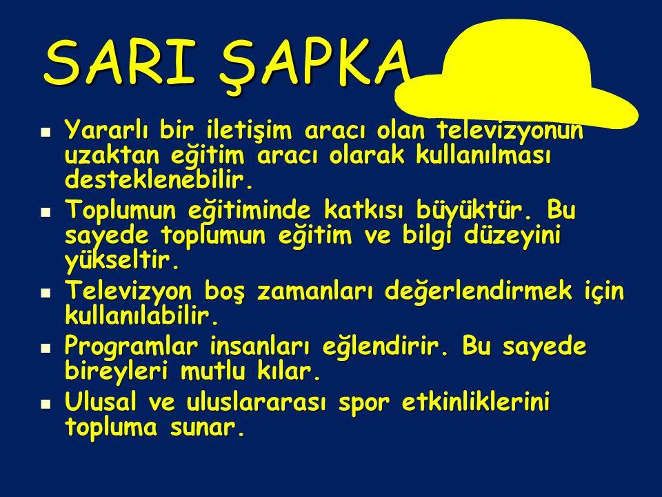 SARI ŞAPKA Yararlı bir iletişim aracı olan televizyonun uzaktan eğitim aracı olarak kullanılması desteklenebilir.