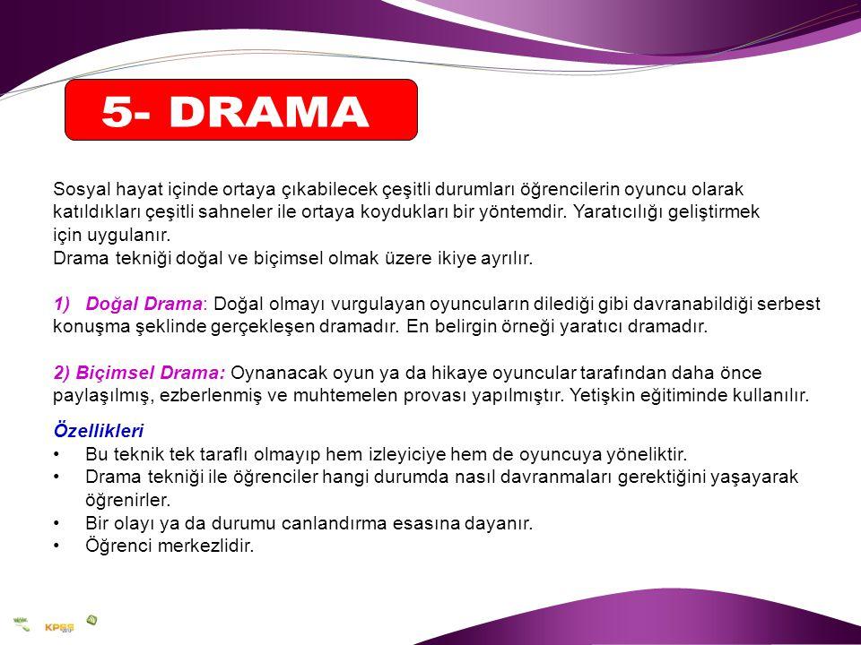 5- DRAMA Sosyal hayat içinde ortaya çıkabilecek çeşitli durumları öğrencilerin oyuncu olarak.