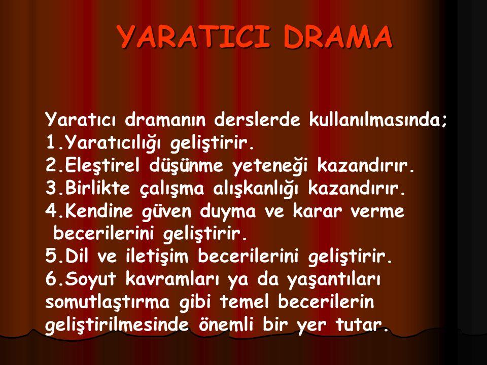 YARATICI DRAMA Yaratıcı dramanın derslerde kullanılmasında;