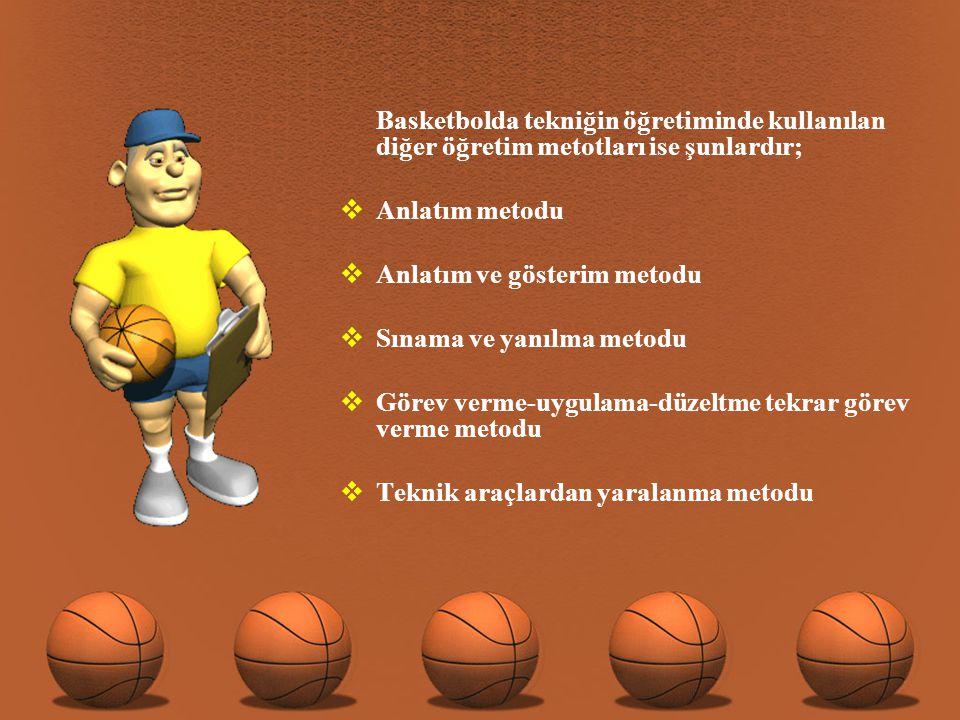 Basketbolda tekniğin öğretiminde kullanılan diğer öğretim metotları ise şunlardır;