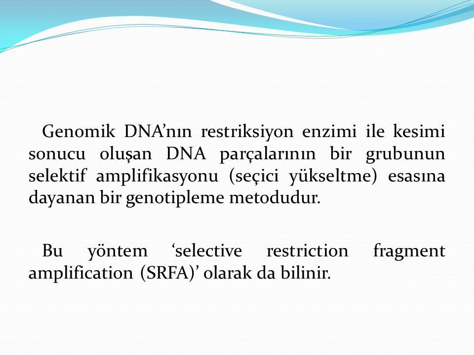 Genomik DNA'nın restriksiyon enzimi ile kesimi sonucu oluşan DNA parçalarının bir grubunun selektif amplifikasyonu (seçici yükseltme) esasına dayanan bir genotipleme metodudur.