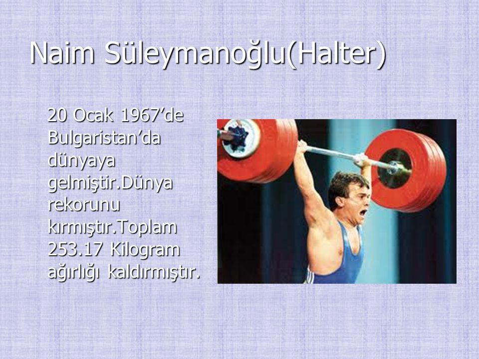 Naim Süleymanoğlu(Halter)