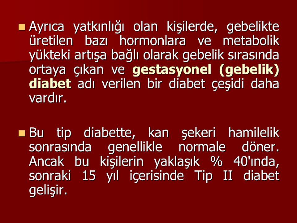 Ayrıca yatkınlığı olan kişilerde, gebelikte üretilen bazı hormonlara ve metabolik yükteki artışa bağlı olarak gebelik sırasında ortaya çıkan ve gestasyonel (gebelik) diabet adı verilen bir diabet çeşidi daha vardır.