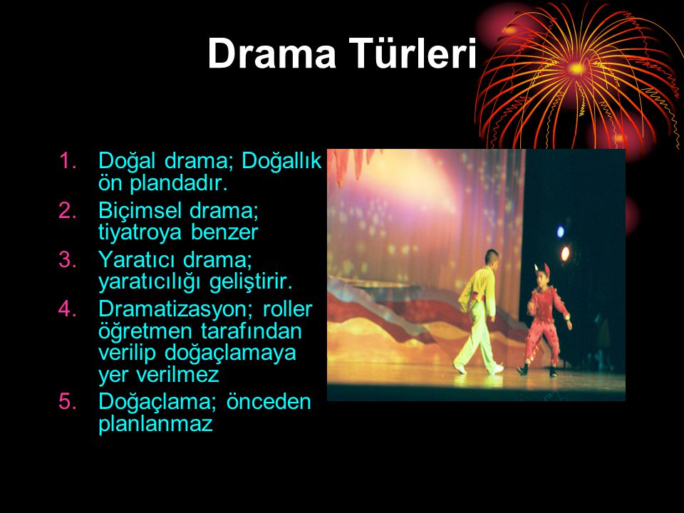 Drama Türleri Doğal drama; Doğallık ön plandadır.