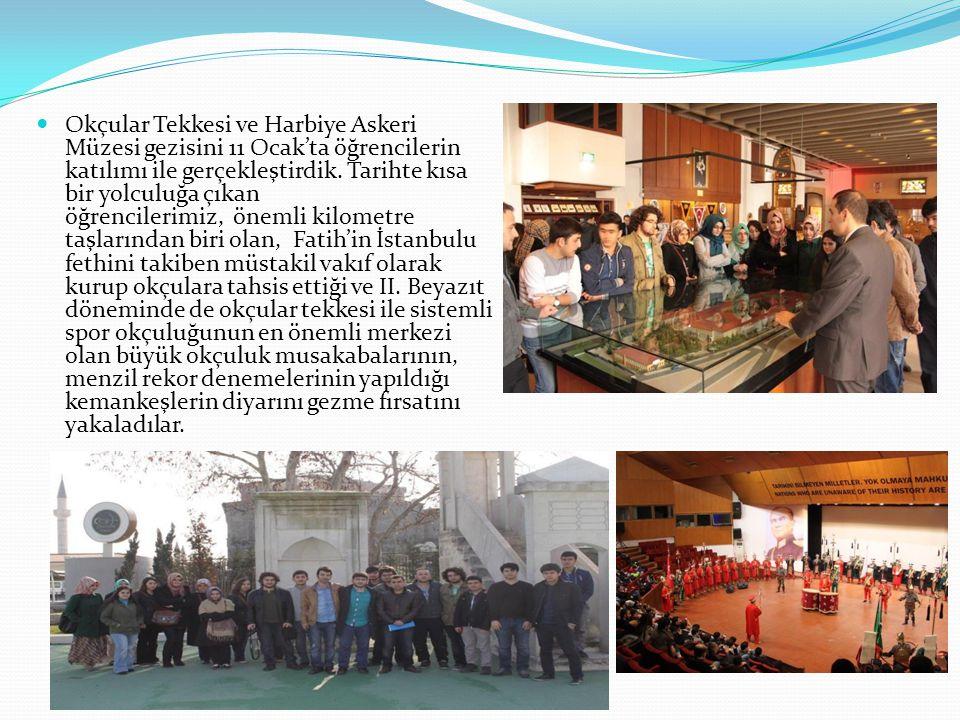 Okçular Tekkesi ve Harbiye Askeri Müzesi gezisini 11 Ocak'ta öğrencilerin katılımı ile gerçekleştirdik.