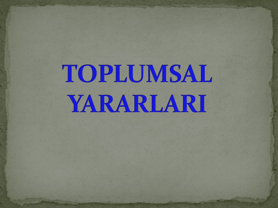TOPLUMSAL YARARLARI
