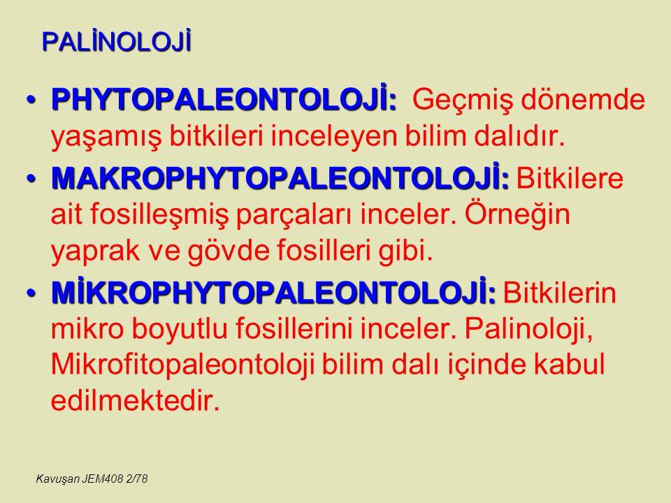 PALİNOLOJİ PHYTOPALEONTOLOJİ: Geçmiş dönemde yaşamış bitkileri inceleyen bilim dalıdır.