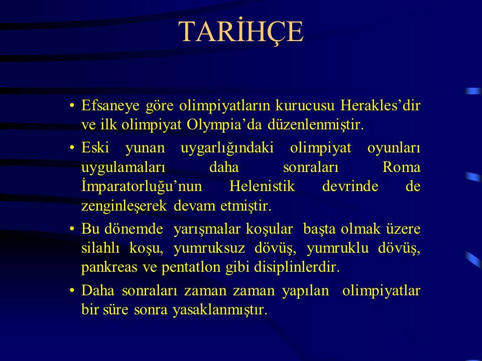 TARİHÇE Efsaneye göre olimpiyatların kurucusu Herakles'dir ve ilk olimpiyat Olympia'da düzenlenmiştir.