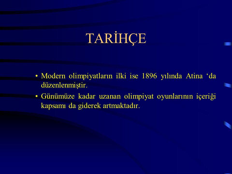 TARİHÇE Modern olimpiyatların ilki ise 1896 yılında Atina 'da düzenlenmiştir.