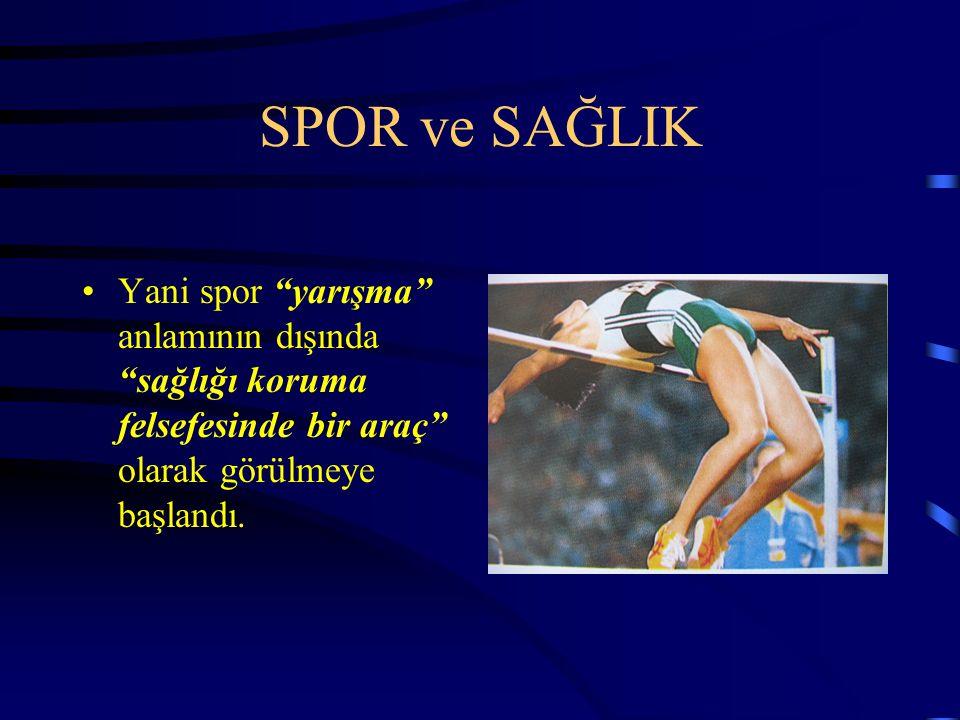 SPOR ve SAĞLIK Yani spor yarışma anlamının dışında sağlığı koruma felsefesinde bir araç olarak görülmeye başlandı.