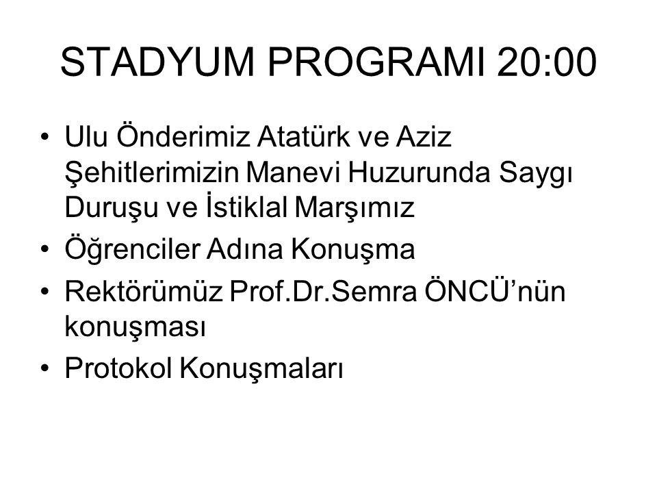 STADYUM PROGRAMI 20:00 Ulu Önderimiz Atatürk ve Aziz Şehitlerimizin Manevi Huzurunda Saygı Duruşu ve İstiklal Marşımız.