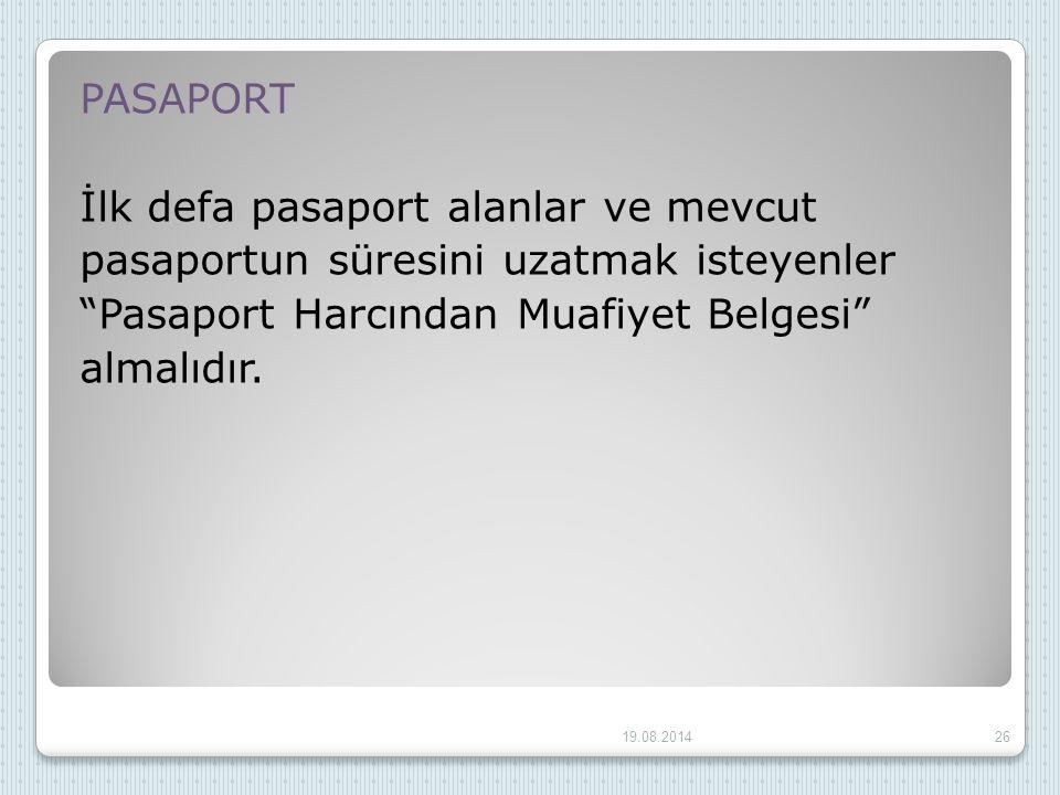 PASAPORT İlk defa pasaport alanlar ve mevcut pasaportun süresini uzatmak isteyenler Pasaport Harcından Muafiyet Belgesi almalıdır.