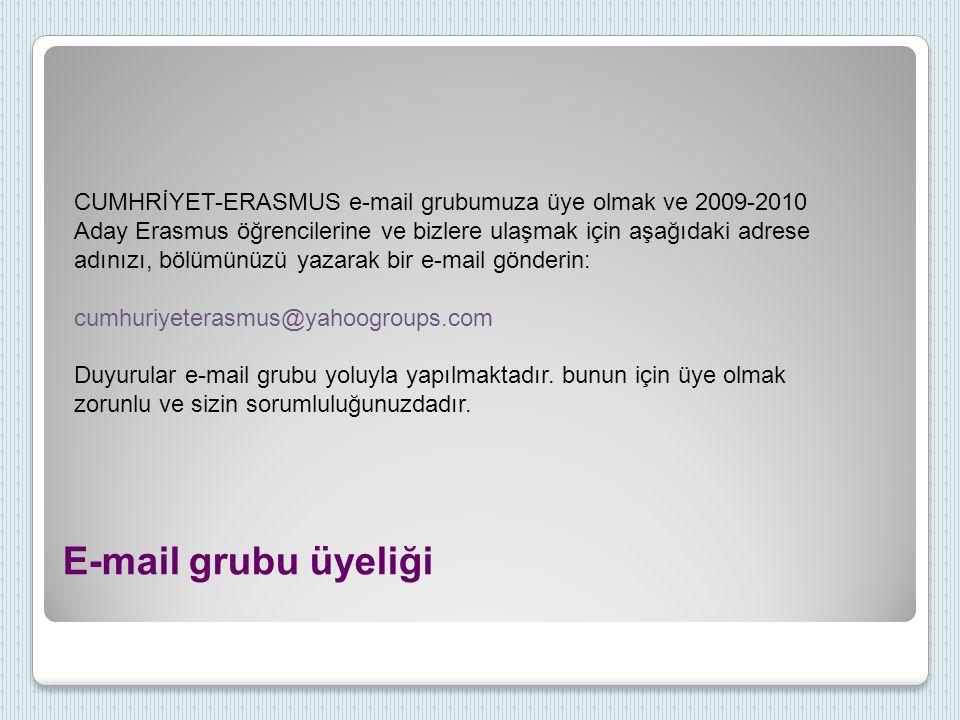 CUMHRİYET-ERASMUS e-mail grubumuza üye olmak ve 2009-2010 Aday Erasmus öğrencilerine ve bizlere ulaşmak için aşağıdaki adrese adınızı, bölümünüzü yazarak bir e-mail gönderin: